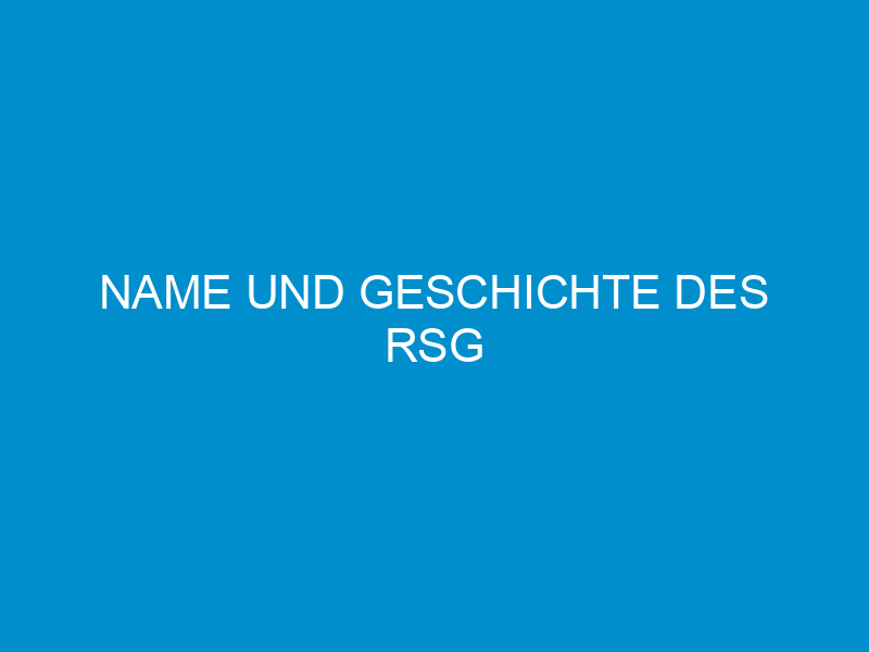 name und geschichte des rsg 360